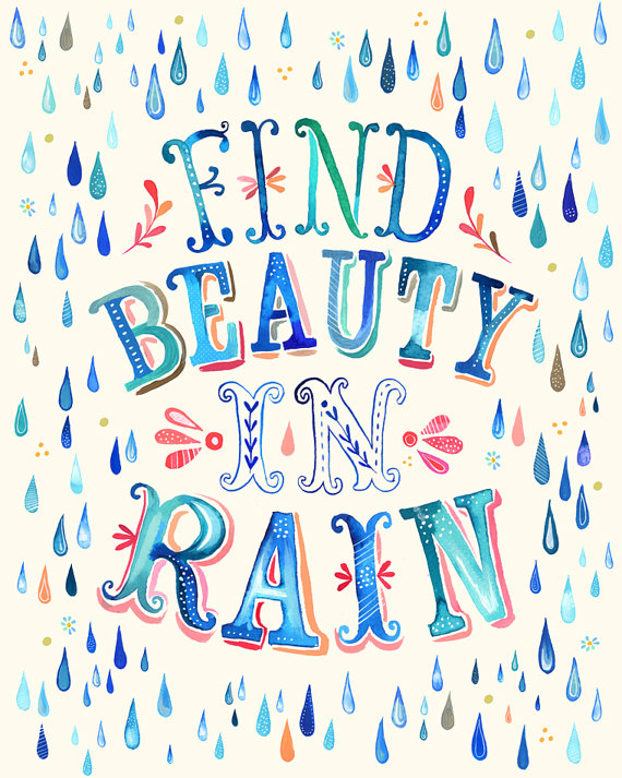 Image by Katie Daisy, thewheatfield at Etsy.com, https://www.etsy.com/listing/92813749/find-beauty-in-rain-vertical-print