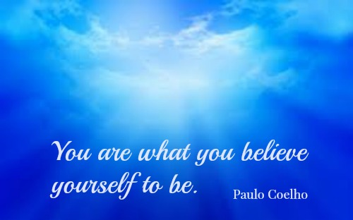 you are who you believe yourself to be